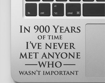 Doctor Who Quote Laptop Decal Sticker | In 900 Years of time... | Inspirational Quote laptop Sticker Saying | Motivational computer sticker