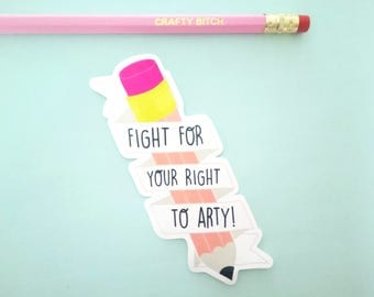 VINYL STICKER Pencil, fight for you right to arty | pencil | heavy duty vinyl |  laptop stickers | creative art student | gift for woman