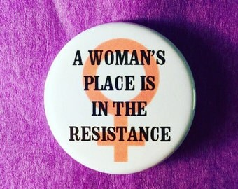 A woman's place is in the resistance / Women's rights button / Venus sign button / Feminist button / Feminist accessory