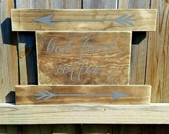 Coffee Sign - But First Coffee - Stained Coffee Sign - Coffee Decor - Kitchen Coffee Sign - Arrow Sign - But First - Coffee - Kitchen Coffee
