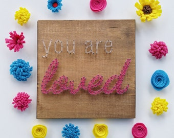 You are loved string art, custom, made to order, you are special, loved, teenager gift, gift for her, special someone, anniversary, string
