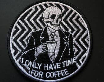 I Only Have Time For Coffee / Twin Peaks / Agent Cooper / Embroidered Patch