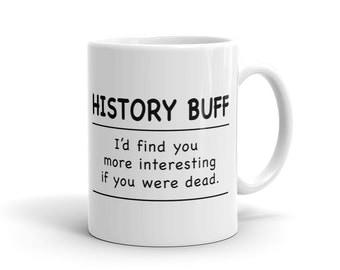 History Buff Mug, History Teacher Mug, Librarian Mug, History Mug, History Teacher Gift Idea, Grandpa Gift for Teacher Mug for Teacher #1168