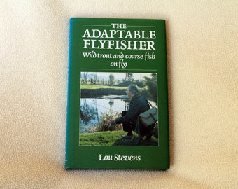The Adaptable Flyfisher - Wild Trout and Coarse Fish on Fly by Lou Stevens