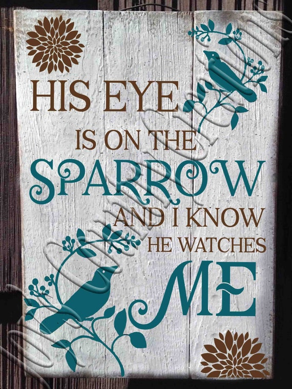 His Eye Is On The Sparrow And I Know He Watches Me Svg Png