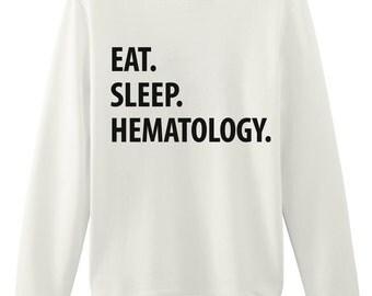 Haematology Sweater, Eat Sleep Hematology Sweatshirt Mens Womens Gifts - 1263