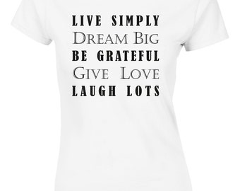 Live Simply Dream Big Be Grateful Give Love Womans Cut Shirt Top AJ17
