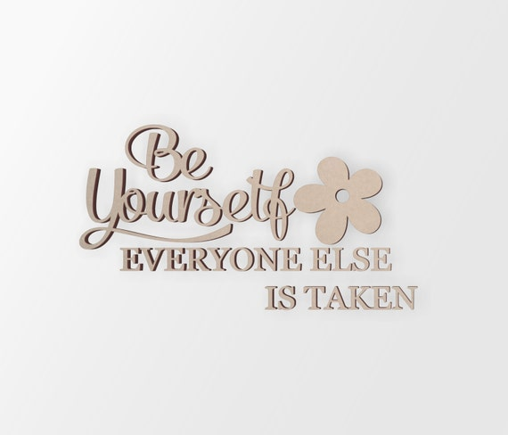 Be Yourself Everyone Else is Taken - This is a Cutout not a Decal - Easy to Wall Mount - by CrazyCutouts