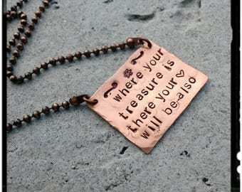 Scripture Necklace - 'where your treasure is there your heart will be also' Hand Stamped//Hammered Copper//Oxidized Copper Bead Chain//