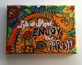 Hand painted Festive Art on canvas. Life is short enjoy the party!
