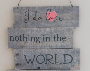 I do love nothing in the world pallet sign