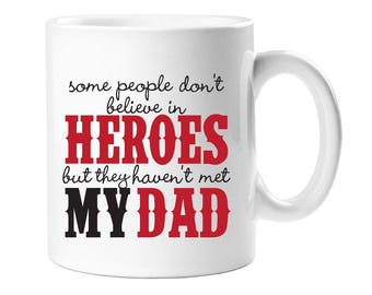 Some People Don't Believe in Heroes They Haven't Met My Dad Coffee Mug - Father's Day Gift -  Birthday Gift (WCM11OZ-AZ144Z)