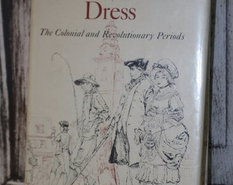 Early American Dress The Colonial and Revolutionary Periods by Edward Warwick, Henry C. Pitz and Alexander Wyckoff 1965 vintage book
