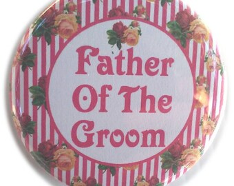 "Father of the Groom Wedding Button ! - 2.25"" Button - Button - Magnet - or Mirror"