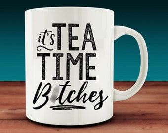 It's Tea Time, B*tches Mug (W20)
