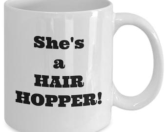 HAIRSPRAY The MUSICAL Inspired Mug - She's a Hair Hopper! - BROADWAY Fan Gift - 11 oz white coffee tea cup