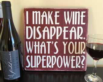"Wine-Themed Wood Sign: ""I Make Wine Disappear - What is Your Superpower?"""
