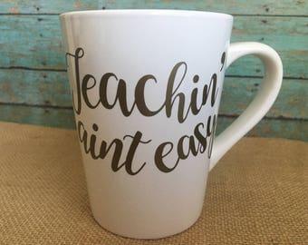 Teachin' Aint Easy Mug or Wine Glass