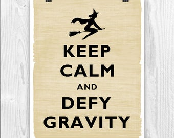Keep Calm Art, Keep Calm Print, Keep calm poster, Keep Calm and defy Gravity, defying gravity, wicked gravity