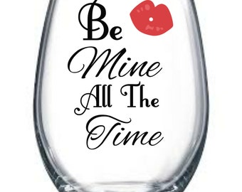 Valentines Be Mines All The Time Wine Glass