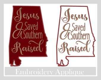 Jesus Saved & Southern Raised Appliqué designs Religious embroidery designs, God designs, Machine embroidery designs, Alabama appliqué