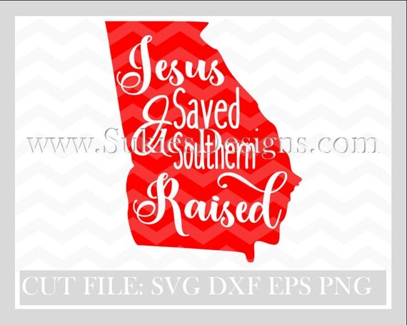 Georgia Svg Jesus Saved And Southern Raised Svg File For