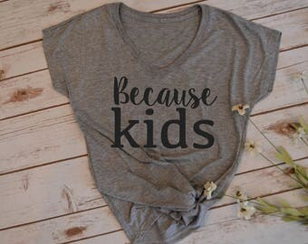 Because Kids t-shirt -funny mom shirt- mom shirt- new mom shirt-hot mess mom
