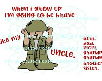 When I Grow Up I'm Going to Be Brave Like My - Uncle, Aunt, Dad, Mom, Grandpa, etc