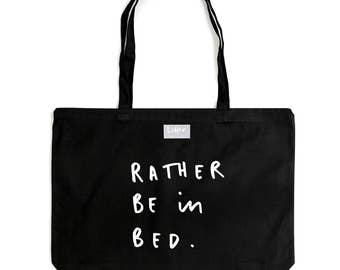 Rather Be in Bed Shopping Tote bag - Hand Lettered Cotton Tote bag - Shopping bag - Weekend bag - Made in UK - Gym Bag - gift for her