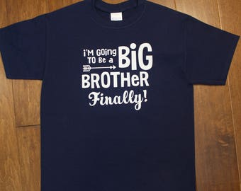 Big Brother Finally Shirt, I'm going to be a big brother, Big Brother shirt, Personalized Big Brother Shirt, Big Sister Shirt, New Brother