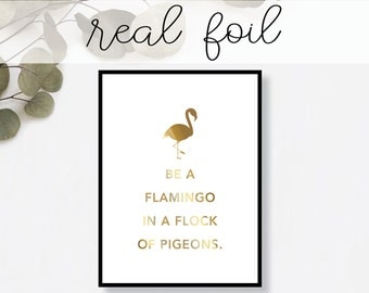 Be A Flamingo in a Flock of Pigeons Print // Real Gold Foil // Minimal // Gold Foil Art Print // Home Decor // Modern Office // Typography