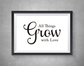 All Things Grow With Love Print, Digital Print, Instant Download, Inspirational Quote, Modern Home Decor, Wall Art, Love Print - (D008)