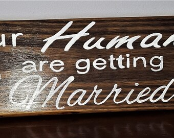 Wedding signs- Our humans are getting married sign- Animal wedding decals-painted signs-Dog signs-Wooden signs for Weddings- Paw prints-gift