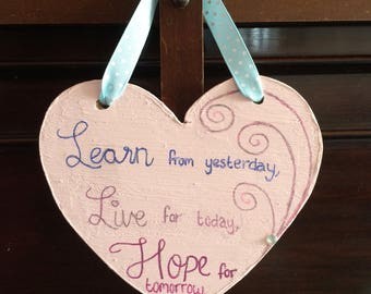 Learn from yesterday, live for today, hope for tomorrow wooden plaque, motivational plaque