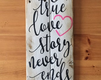 "A True Love Story Never Ends Wood Sign 7"" x 20"""