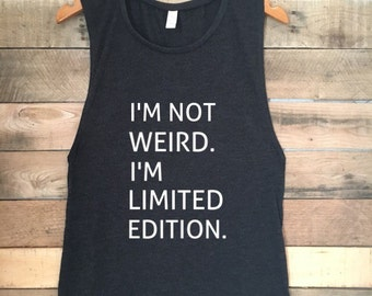 I'm Not Weird, I'm Limited Edition, Funny Tshirt, Funny Tank Top, Cute Tank Top, Shirts with Funny Sayings, Cute Workout Top, Bella Tank Top