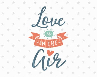 Valentine svg Love is in the air svg file Love svg file Valentine's Day SVG file Love is in the Air Valentine's Day SVG Silhouette Cricut