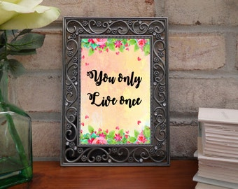 You only live once art, digital art quote, quotes on life, life quotes, inspirational quotes, floral quote, flower art quote, pink quote