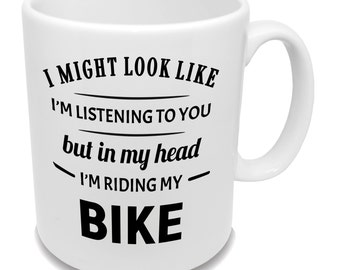 In My Head I'm Riding My Bike Mug * Funny Coffee Mug * Gifts for Cyclists * Tea Cup *