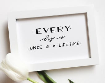Every day is once in a lifetime; handlettered digital art print