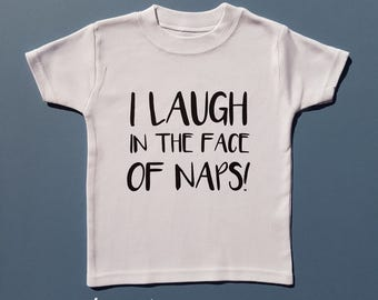 I Laugh in the Face of Naps! Fun T-shirt - Cute Funky Gift - Toddler Clothing - Children's T-shirt - Boys T Shirt