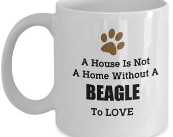 Beagle Coffee Mug - A House Is Not A Home Without A Beagle To Love - Dog Lovers Coffee Mug - Unique Coffee Mug