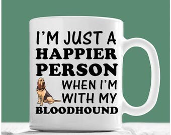 Bloodhound Mug, I'm Just A Happier Person When I'm With My Bloodhound, Bloodhound Coffee Mug, Bloodhound Gifts, Bloodhound Dogs