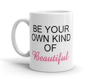 Be Your Kind of Beautiful Coffee Mug