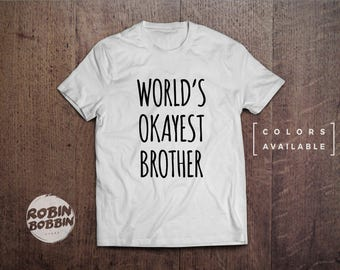 World's Okayest Brother, Brother Gift T-Shirt, Brother Birthday, Uncle Gift, Cool Funny Shirt, Gift For Him, Brother Gift - Colors Available