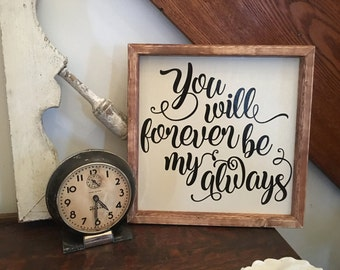 Bedroom Wall Décor, You Will Forever Be My Always Wood Sign, Farmhouse Wood Sign, Picture Wall Sign, Love Sayings, Bedroom Sign