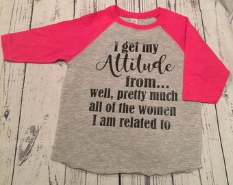 I Get My Attitude from... Well, Pretty Much all of the Women I am Related to Kids Raglan Tee T Shirt