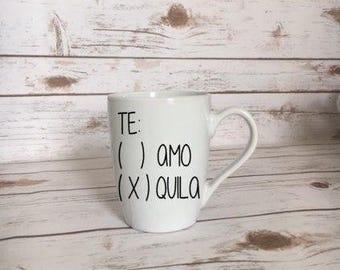 Te amo Te quila Coffee Mug, Tequila Tuesday, Tequila Lover, Tequila Gift