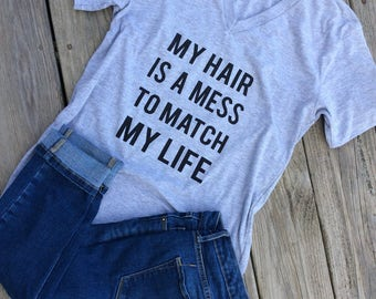 My hair is a mess to match my life | messy hair messy life | gifts for her | funny graphic t-shirts | humorous t-shirt | Mother's Day gifts