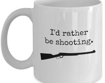 Gun Coffee Mug - I'd rather be shooting; gun coffee mug, gun lovers, rifle mug, hunting mug, hunter gift, made in USA